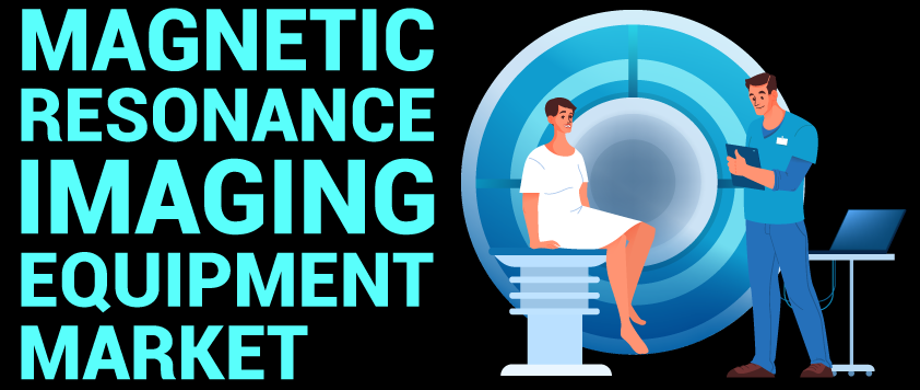 Magnetic Resonance Imaging (MRI) Equipment Market