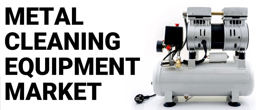 Metal Cleaning Equipment Market