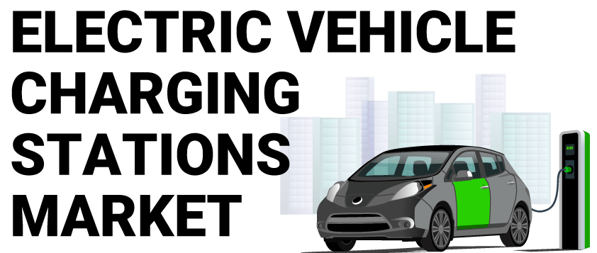 Electric Vehicle (EV) Charging Stations Market