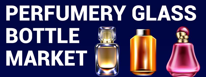 Perfumery Glass Bottles Market