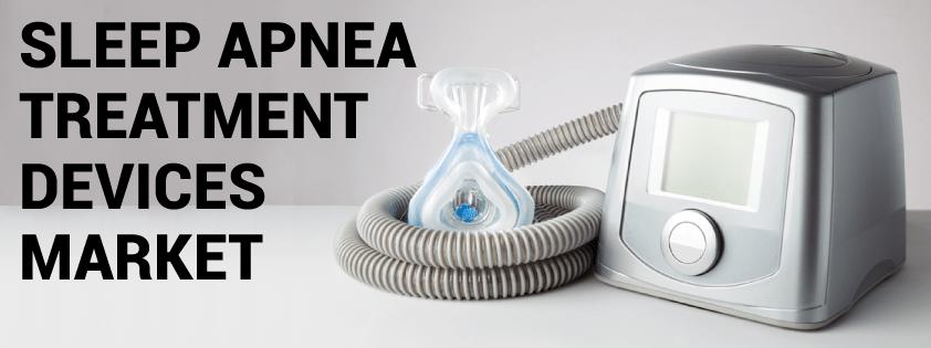 Sleep Apnea Treatment Devices Market