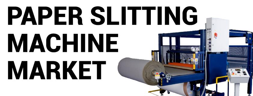 Paper Slitting Machine Market