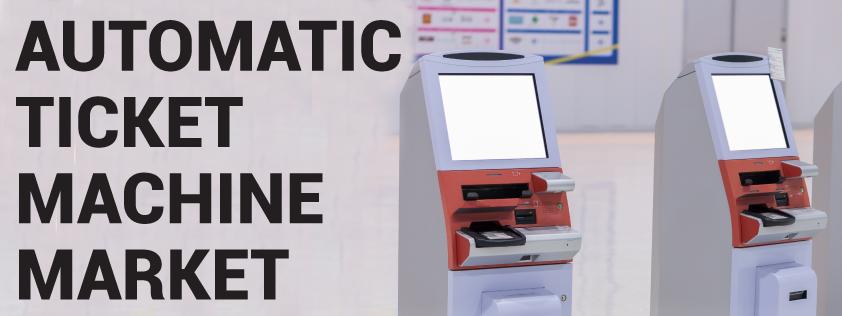 Automatic Ticket Machine Market