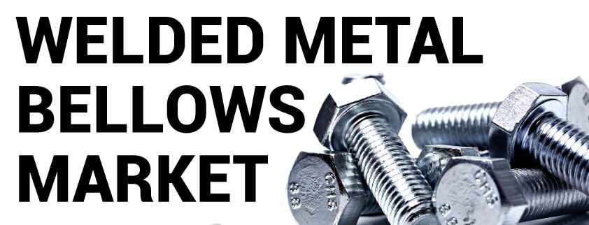 Welded Metal Bellows Market