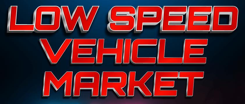 Low Speed Vehicle Market