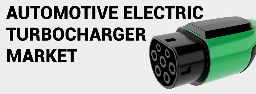 Automotive Electric Turbocharger Market
