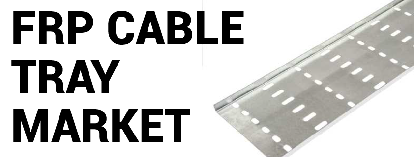 FRP Cable Tray Market